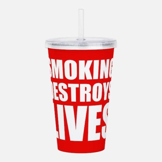 Smoking Destroys Lives Acrylic Double-wall Tumbler