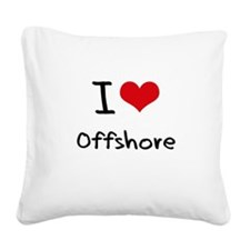 I Love Offshore Square Canvas Pillow