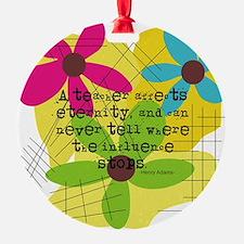 A teacher affects eternity PILLOW Ornament