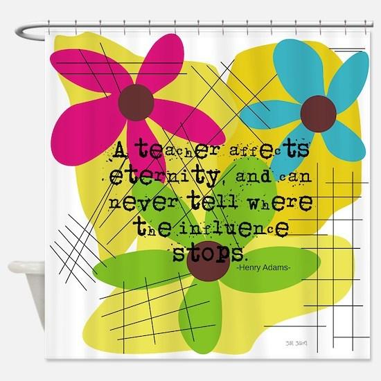 A teacher affects eternity PILLOW Shower Curtain