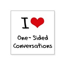 I Love One-Sided Conversations Sticker