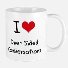 I Love One-Sided Conversations Mug