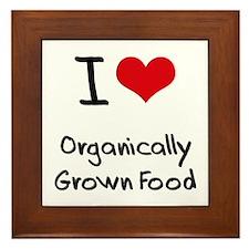 I Love Organically Grown Food Framed Tile