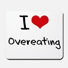 I Love Overeating Mousepad