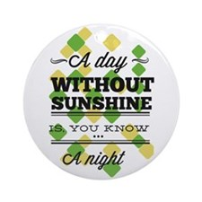 Day Without Sunshine Ornament (Round)