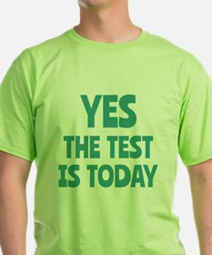 Yes, The Test is Today - For Teachers T-Shirt