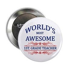 """World's Most Awesome 1st Grade Teacher 2.25"""" Butto"""