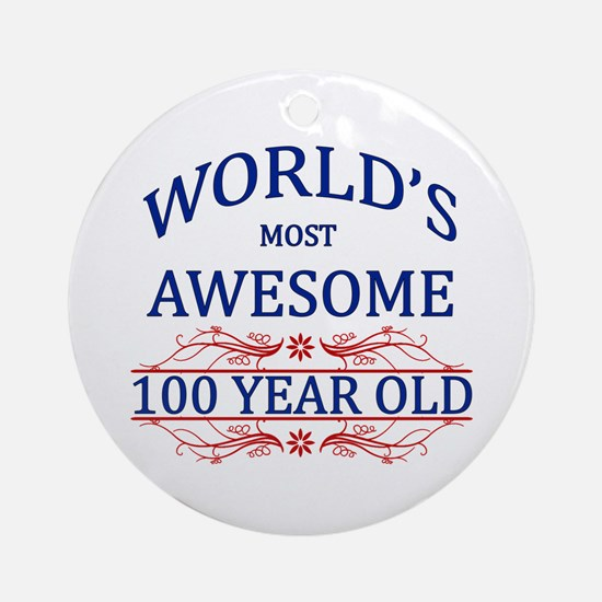 World's Most Awesome 100 Year Old Ornament (Round)