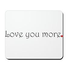 Love You More Mousepad