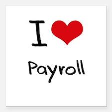 "I Love Payroll Square Car Magnet 3"" x 3"""