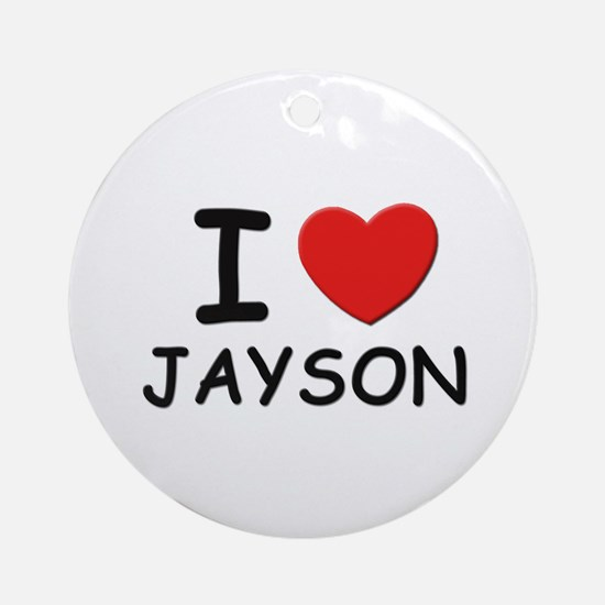 I love Jayson Ornament (Round)
