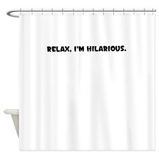 RELAX IM HILARIOUS Shower Curtain
