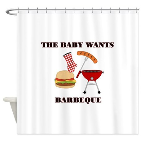 THE BABY WANTS BARBEQUE Shower Curtain