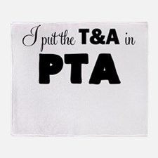 I PUT THE T AND A IN PTA Throw Blanket