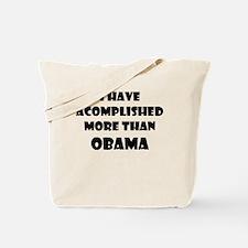 I HAVE ACCOMPLISHED MORE THAN OBAMA Tote Bag