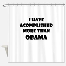I HAVE ACCOMPLISHED MORE THAN OBAMA Shower Curtain