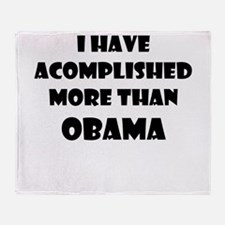 I HAVE ACCOMPLISHED MORE THAN OBAMA Throw Blanket