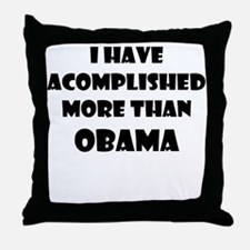 I HAVE ACCOMPLISHED MORE THAN OBAMA Throw Pillow
