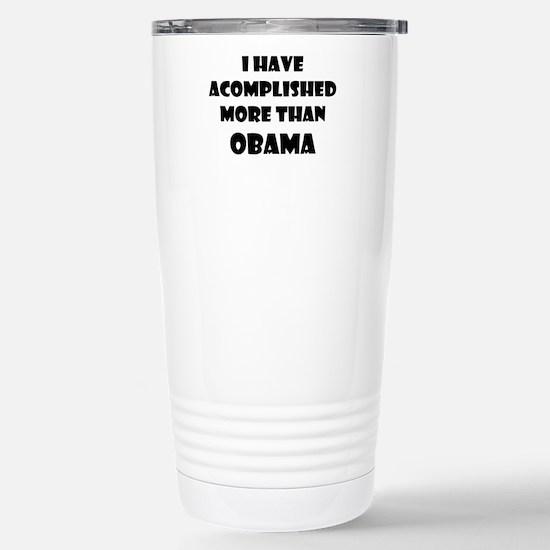 I HAVE ACCOMPLISHED MORE THAN OBAMA Travel Mug
