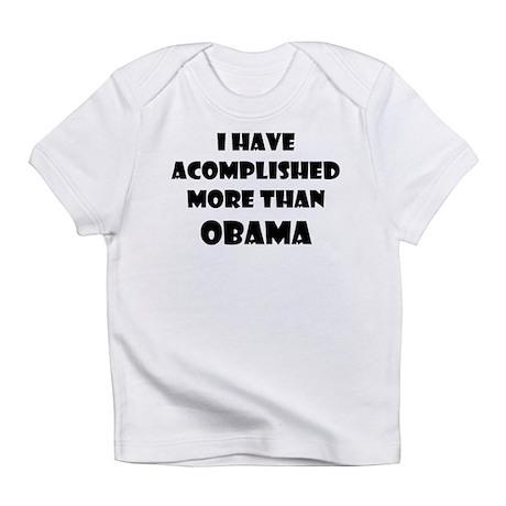 I HAVE ACCOMPLISHED MORE THAN OBAMA Infant T-Shirt