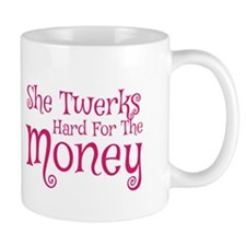 She Twerks Hard For The Money Mug