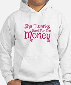 She Twerks Hard For The Money Hoodie
