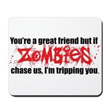 You're a great friend.. but ZOMBIES Mousepad