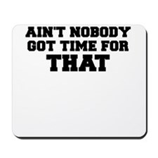 AINT NOBODY GOT TIME FOR THAT Mousepad