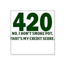 420 No I Dont Smoke Pot Thats My Credit Score Stic