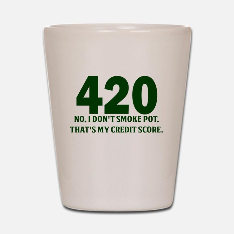 420 No I Dont Smoke Pot Thats My Credit Score Shot