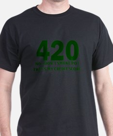 420 No I Dont Smoke Pot Thats My Credit Score T-Sh