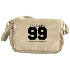 99 PROBLEMS AND A BITCH AINT ONE Messenger Bag