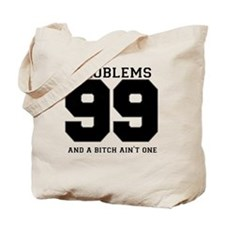 99 PROBLEMS AND A BITCH AINT ONE Tote Bag