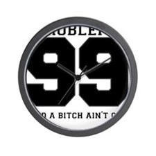 99 PROBLEMS AND A BITCH AINT ONE Wall Clock