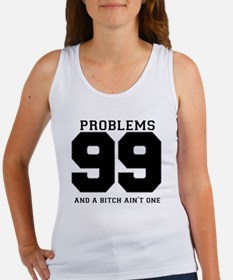 99 PROBLEMS AND A BITCH AINT ONE Tank Top