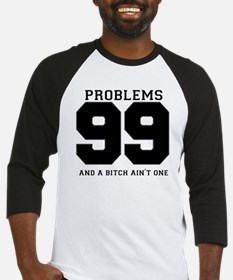 99 PROBLEMS AND A BITCH AINT ONE Baseball Jersey