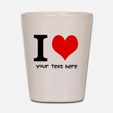 I Heart (Personalized Text) Shot Glass