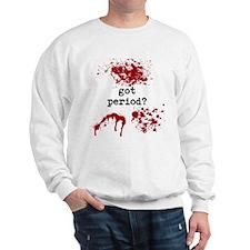 Got Period? Sweatshirt
