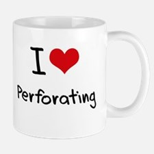 I Love Perforating Mug