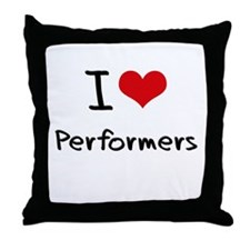 I Love Performers Throw Pillow