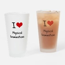 I Love Physical Examinations Drinking Glass