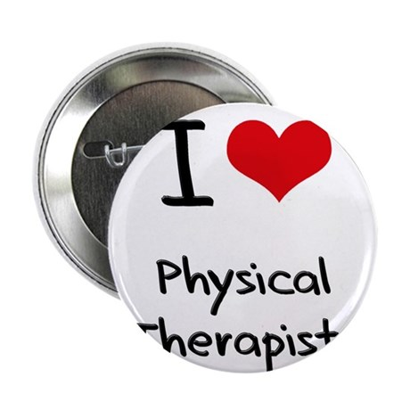 """I Love Physical Therapists 2.25"""" Button"""