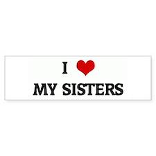 I Love MY SISTERS Bumper Bumper Sticker