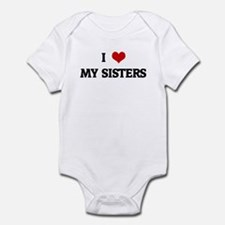 I Love MY SISTERS Infant Bodysuit