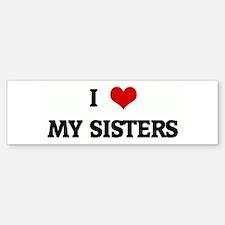 I Love MY SISTERS Bumper Bumper Bumper Sticker