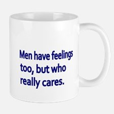 Men have feelings too, but who really cares Mug