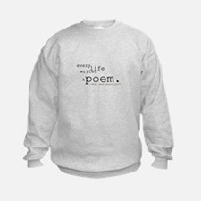 Every Life Writes a Poem Sweatshirt