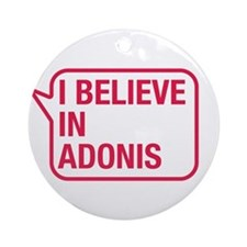I Believe In Adonis Ornament (Round)