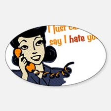 I Just Called To Say I Hate You Sticker (Oval)
