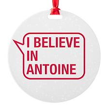 I Believe In Antoine Ornament